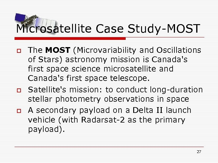 Microsatellite Case Study-MOST o o o The MOST (Microvariability and Oscillations of Stars) astronomy