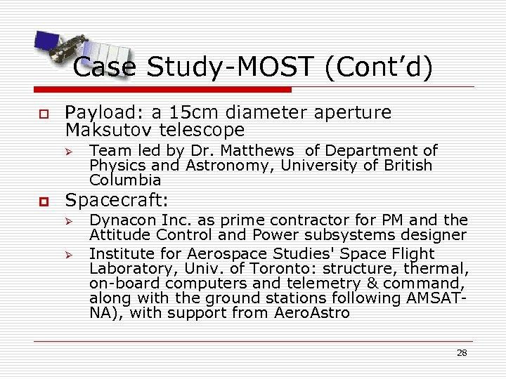 Case Study-MOST (Cont'd) o Payload: a 15 cm diameter aperture Maksutov telescope Ø p