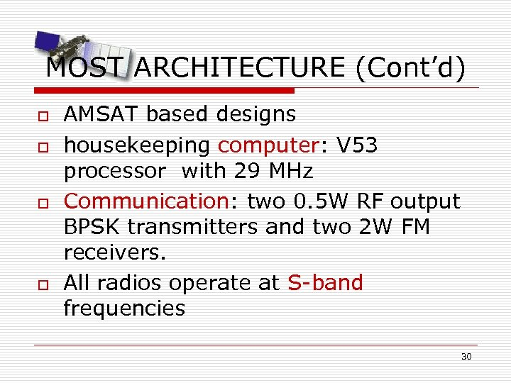 MOST ARCHITECTURE (Cont'd) o o AMSAT based designs housekeeping computer: V 53 processor with