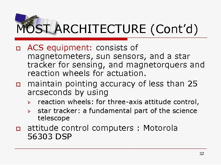 MOST ARCHITECTURE (Cont'd) o o ACS equipment: consists of magnetometers, sun sensors, and a