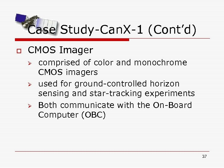 Case Study-Can. X-1 (Cont'd) o CMOS Imager Ø Ø Ø comprised of color and
