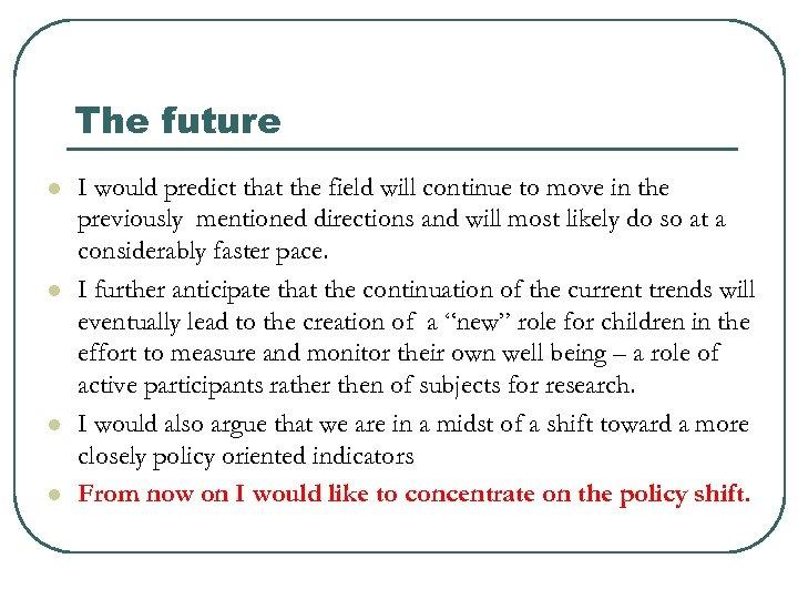 The future l l I would predict that the field will continue to move
