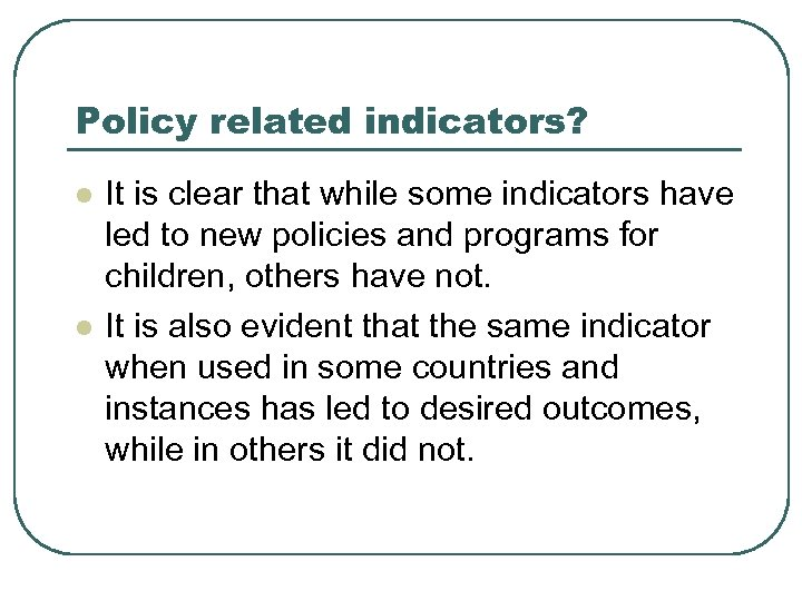 Policy related indicators? l l It is clear that while some indicators have led