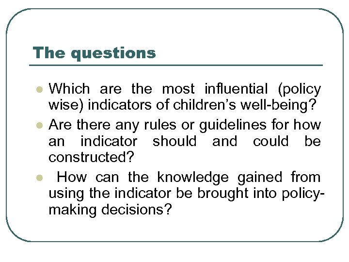 The questions l l l Which are the most influential (policy wise) indicators of