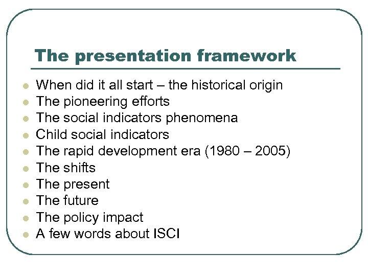 The presentation framework l l l l l When did it all start –