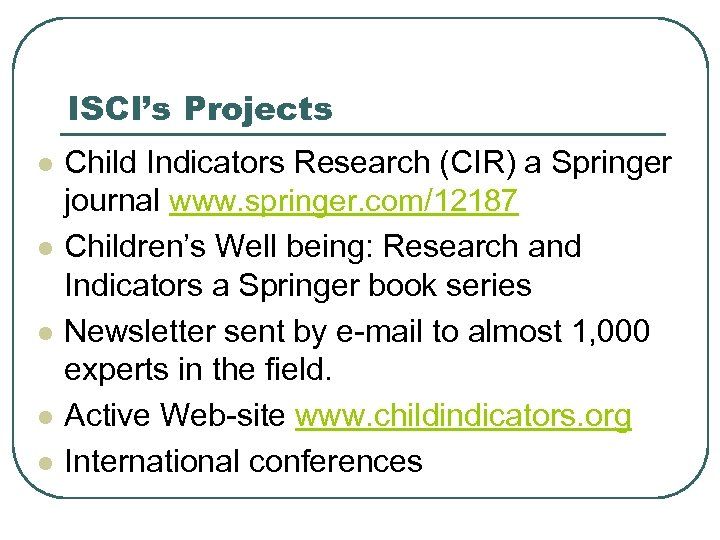 ISCI's Projects l l l Child Indicators Research (CIR) a Springer journal www. springer.