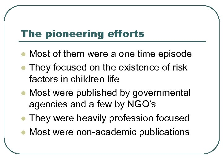 The pioneering efforts l l l Most of them were a one time episode