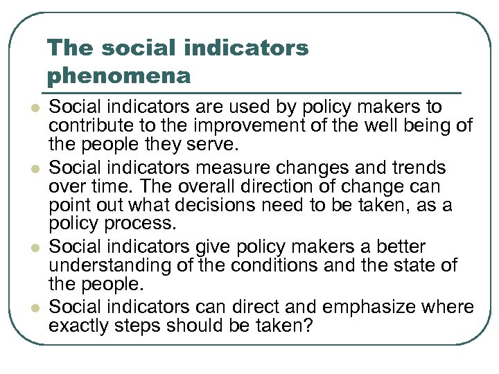 The social indicators phenomena l l Social indicators are used by policy makers to