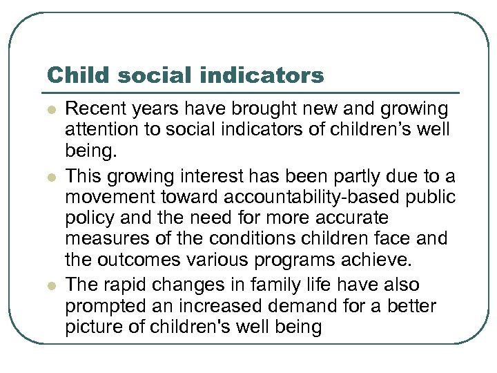 Child social indicators l l l Recent years have brought new and growing attention