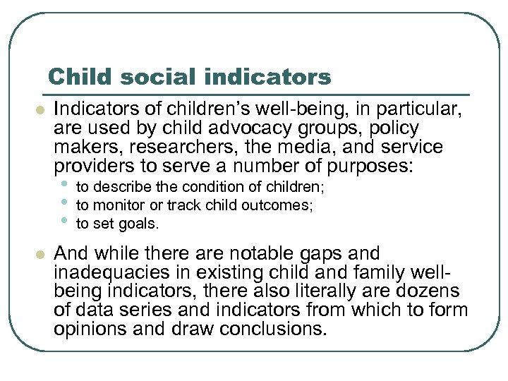 Child social indicators l Indicators of children's well-being, in particular, are used by child