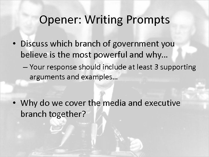 Opener: Writing Prompts • Discuss which branch of government you believe is the most