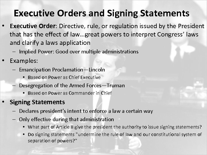 Executive Orders and Signing Statements • Executive Order: Directive, rule, or regulation issued by