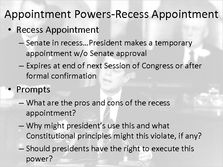 Appointment Powers-Recess Appointment • Recess Appointment – Senate in recess…President makes a temporary appointment
