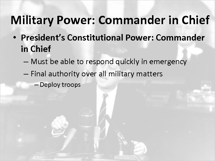 Military Power: Commander in Chief • President's Constitutional Power: Commander in Chief – Must