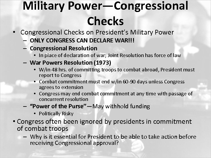 Military Power—Congressional Checks • Congressional Checks on President's Military Power – ONLY CONGRESS CAN