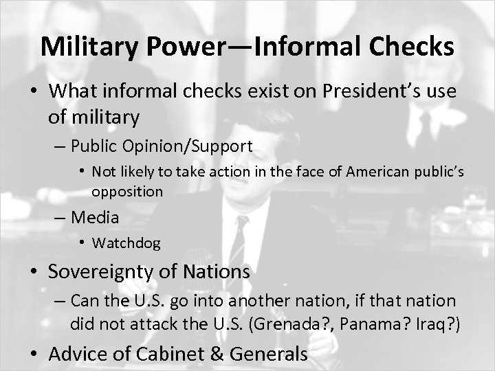 Military Power—Informal Checks • What informal checks exist on President's use of military –