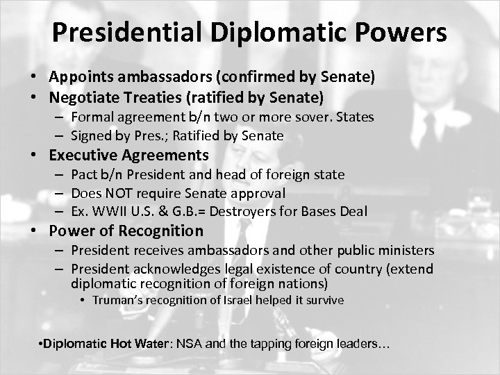 Presidential Diplomatic Powers • Appoints ambassadors (confirmed by Senate) • Negotiate Treaties (ratified by