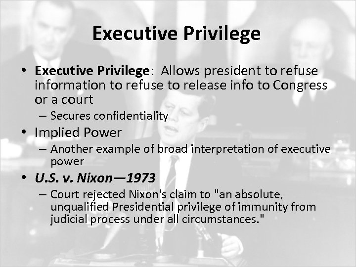 Executive Privilege • Executive Privilege: Allows president to refuse information to refuse to release