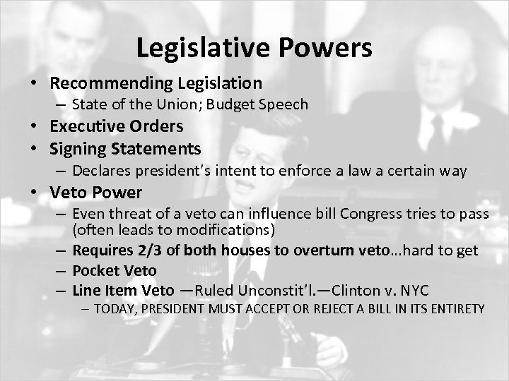 Legislative Powers • Recommending Legislation – State of the Union; Budget Speech • Executive