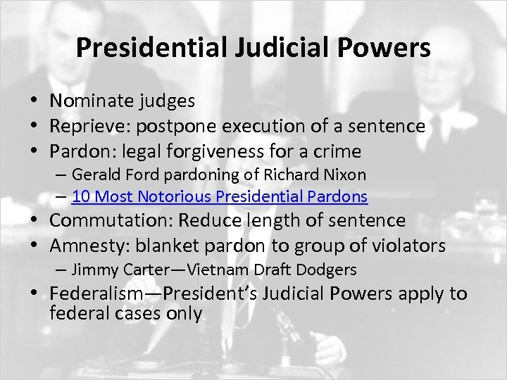 Presidential Judicial Powers • Nominate judges • Reprieve: postpone execution of a sentence •