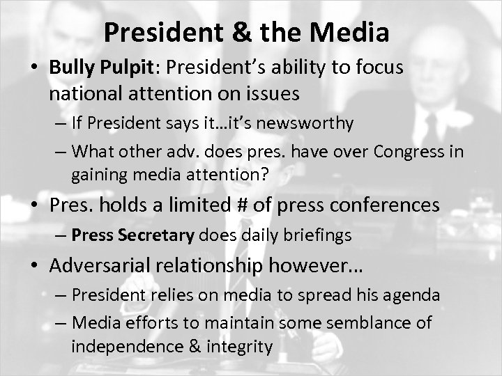 President & the Media • Bully Pulpit: President's ability to focus national attention on