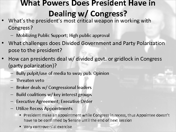 What Powers Does President Have in Dealing w/ Congress? • What's the president's most