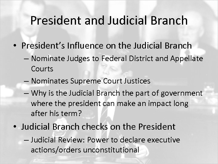President and Judicial Branch • President's Influence on the Judicial Branch – Nominate Judges