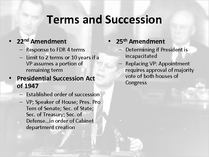 Terms and Succession • 22 nd Amendment – Response to FDR 4 terms –