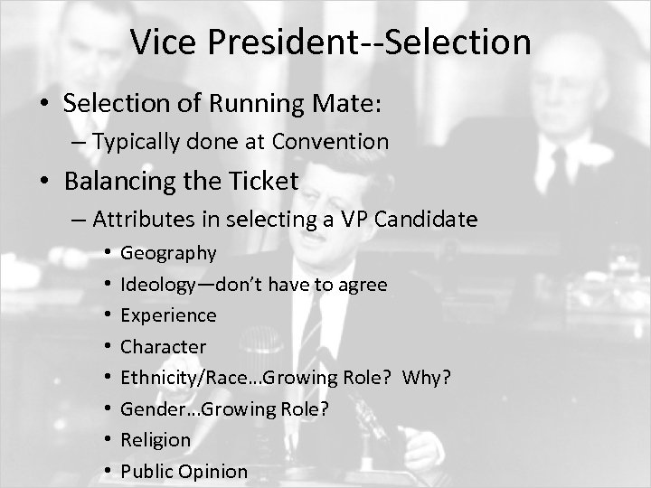 Vice President--Selection • Selection of Running Mate: – Typically done at Convention • Balancing