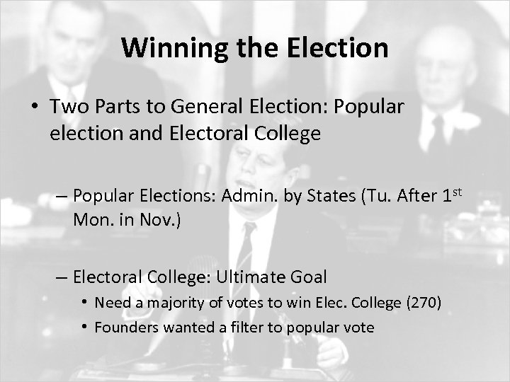 Winning the Election • Two Parts to General Election: Popular election and Electoral College