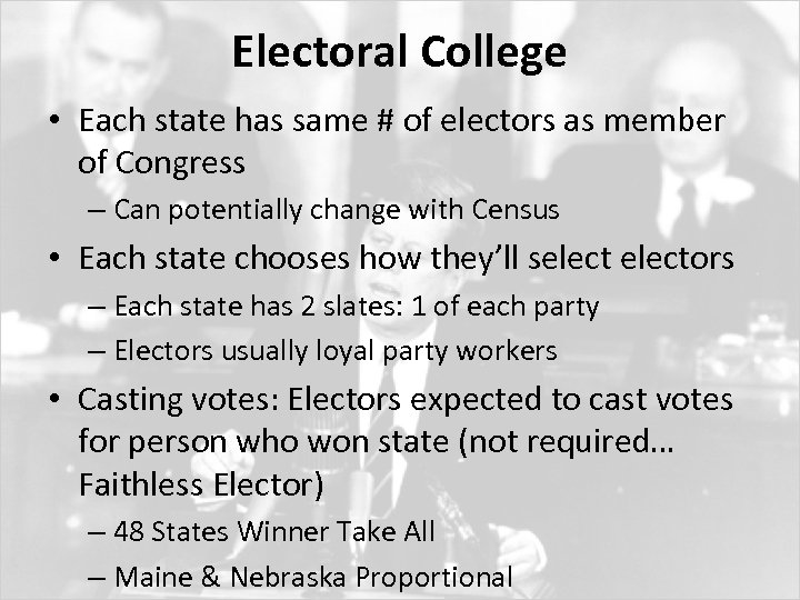 Electoral College • Each state has same # of electors as member of Congress