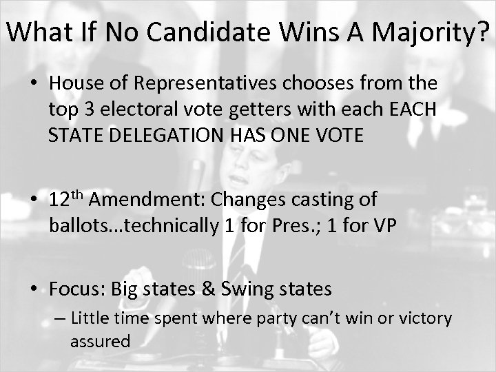 What If No Candidate Wins A Majority? • House of Representatives chooses from the