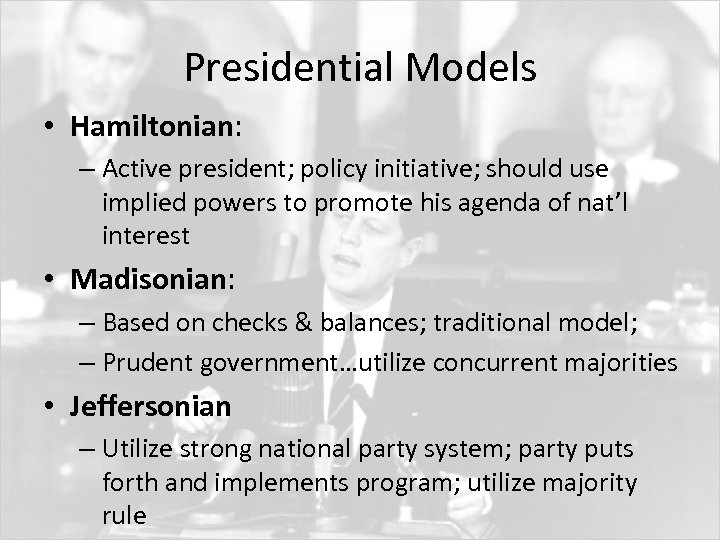 Presidential Models • Hamiltonian: – Active president; policy initiative; should use implied powers to