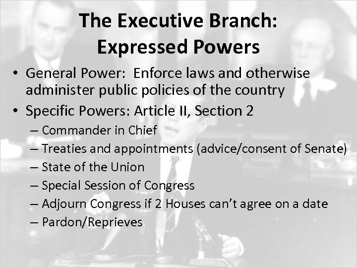 The Executive Branch: Expressed Powers • General Power: Enforce laws and otherwise administer public