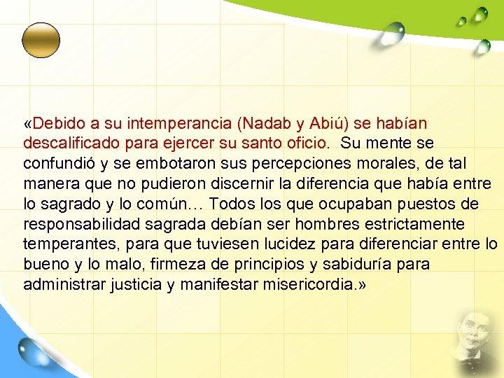 «Debido a su intemperancia (Nadab y Abiú) se habían descalificado para ejercer su