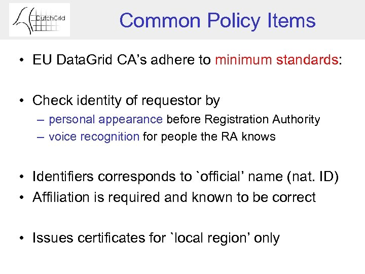 Common Policy Items • EU Data. Grid CA's adhere to minimum standards: • Check