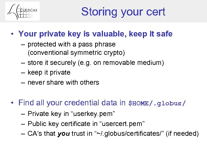 Storing your cert • Your private key is valuable, keep it safe – protected