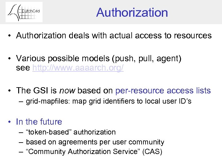 Authorization • Authorization deals with actual access to resources • Various possible models (push,