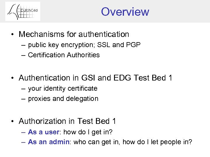 Overview • Mechanisms for authentication – public key encryption; SSL and PGP – Certification
