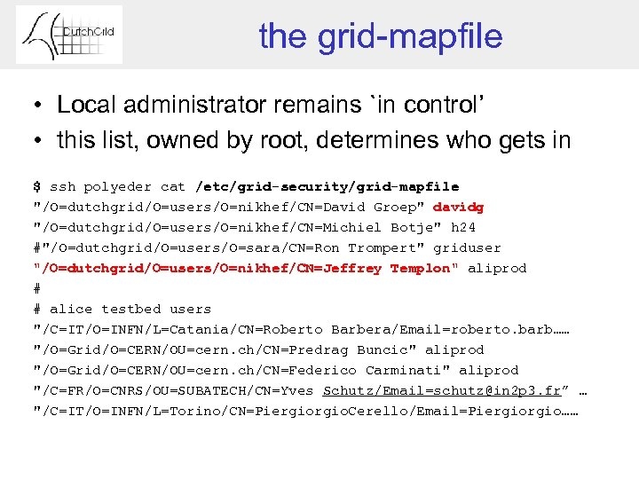 the grid-mapfile • Local administrator remains `in control' • this list, owned by root,