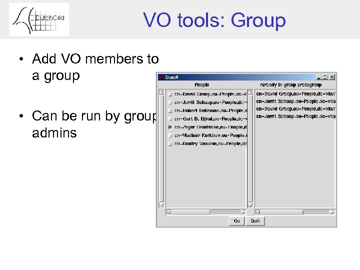 VO tools: Group • Add VO members to a group • Can be run