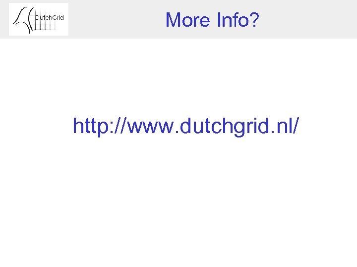 More Info? http: //www. dutchgrid. nl/
