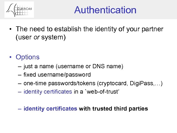 Authentication • The need to establish the identity of your partner (user or system)