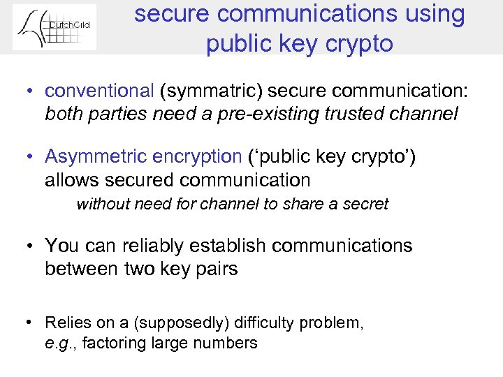 secure communications using public key crypto • conventional (symmatric) secure communication: both parties need