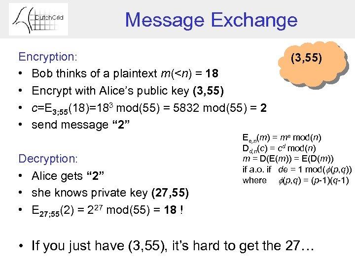 Message Exchange Encryption: • Bob thinks of a plaintext m(<n) = 18 • Encrypt