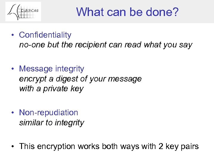 What can be done? • Confidentiality no-one but the recipient can read what you