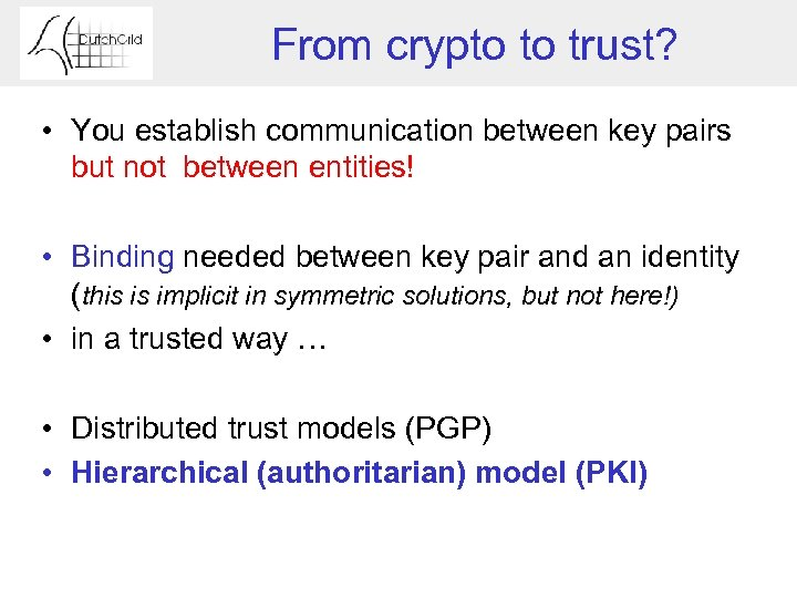 From crypto to trust? • You establish communication between key pairs but not between