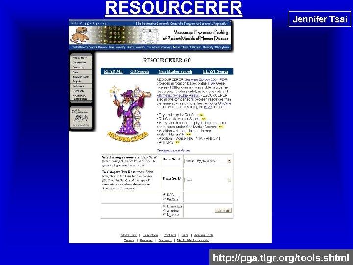 RESOURCERER Jennifer Tsai http: //pga. tigr. org/tools. shtml