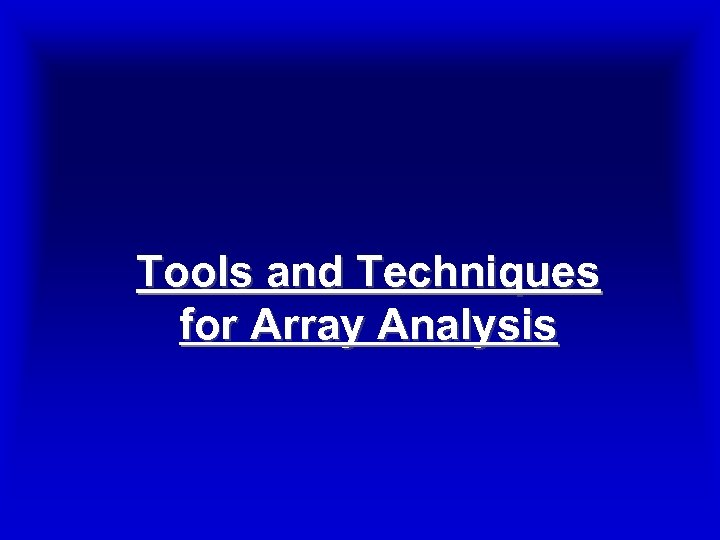 Tools and Techniques for Array Analysis