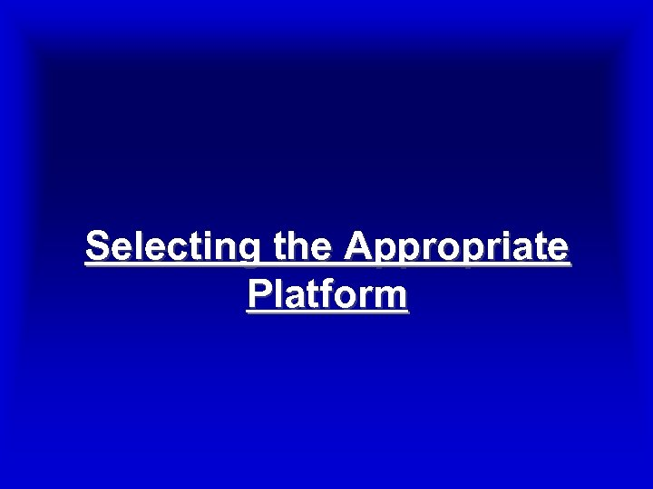 Selecting the Appropriate Platform
